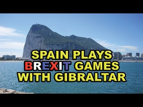 Spain Still Playing Brexit Games Over Gibraltar!