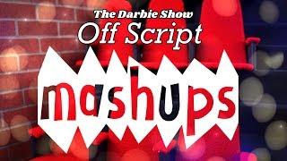 Mash Ups: The Darbie Show OFF SCRIPT