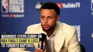 Warriors Steph Curry on Game 6 NBA Finals loss to Toronto Raptors