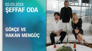 Gökçe ve Hakan Mengüç, Şeffaf Oda'ya konuk oldu - 03.03.2019 Pazar Resimi