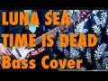【DAI 趣味のお時間 REBOOT】 LUNA SEA 《TIME IS DEAD》 BASS COVER