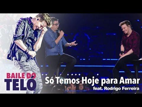 Michel Teló - Só Temos Hoje Pra Amar feat. Rodrigo Ferreira (DVD Baile Do Teló)