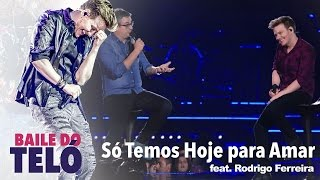 Michel Tel S Temos Hoje Pra Amar feat. Rodrigo Ferreira DVD Baile Do Tel.mp3