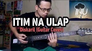 ITIM NA ULAP - Diskaril (Guitar Cover)