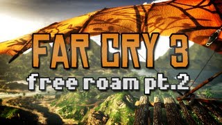 Far Cry 3 Free Roam w/ Etalyx [Part 2]