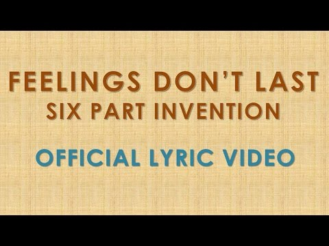 Six Part Invention  Feelings Dont Last  Lyric