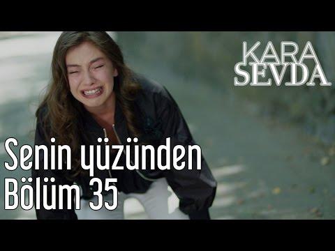 Kara Sevda 35. Bölüm - Senin Yüzünden