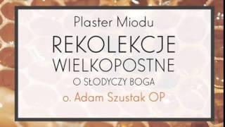 Adam Szustak OP: Plaster Miodu. O słodyczy Boga: Epizod 1