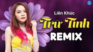 Liên Khúc Nhạc Trữ Tình Remix - LK Nhạc Trữ Trình Remix Saka Trương Tuyền