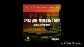 Spring Wata -Modern Day Slavery  (NaNa-Gel Riddim 2017) Produced By Mango Tree Ent
