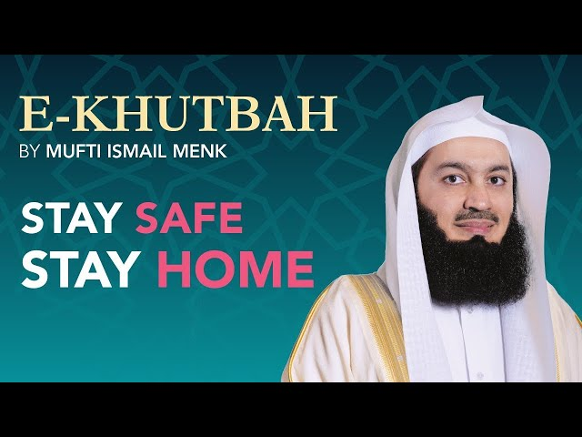 eKhutbah - Powerful reminder to #StaySafeStayHome - Mufti Menk
