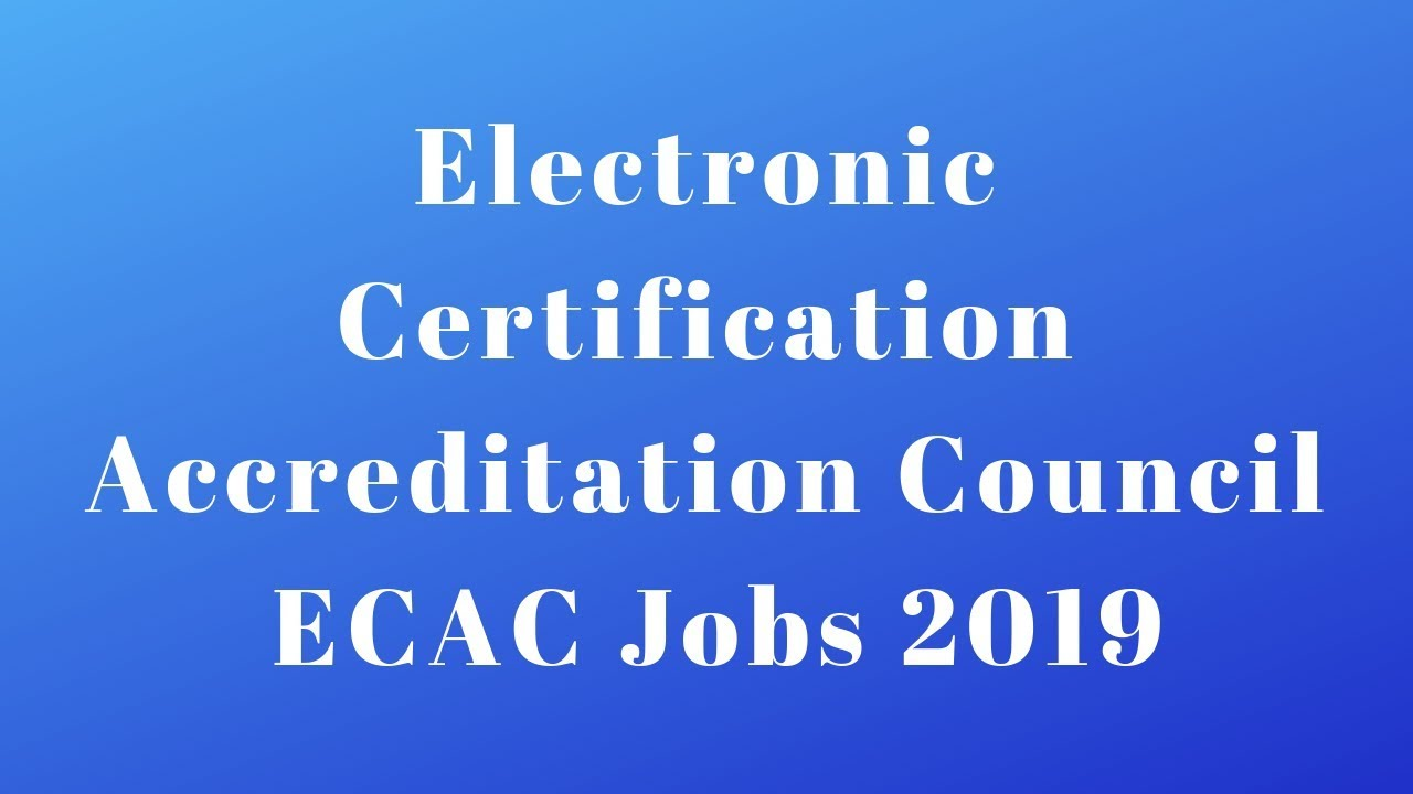 Electronic Certification Accreditation Council Ecac Jobs 2019 Youtube