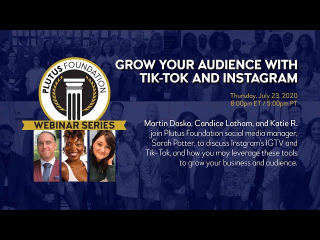 Webinar: Grow Your Audience With Tik-Tok and Instagram (Martin Dasko, Candice Latham, and Katie R.)