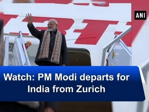 Watch: PM Modi departs for India from Zurich - ANI News