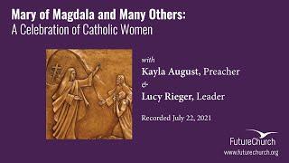 Mary of Magdala and Many Others: A Celebration of Catholic Women