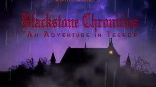 BLACKSTONE CHRONICLES: AN ADVENTURE IN TERROR - Intro