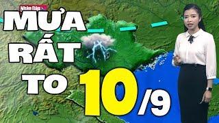 Dự báo thời tiết hôm nay và ngày mai 10/9 | Dự báo thời tiết đêm nay mới nhất