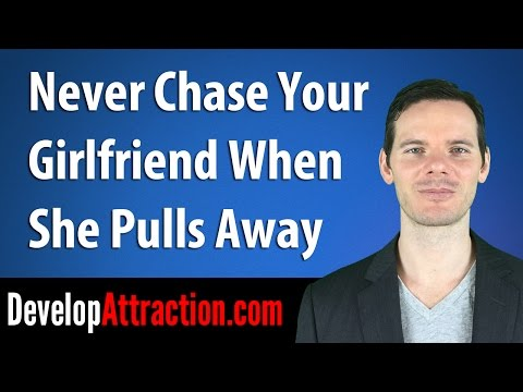 Never Chase Your Girlfriend When She Pulls Away