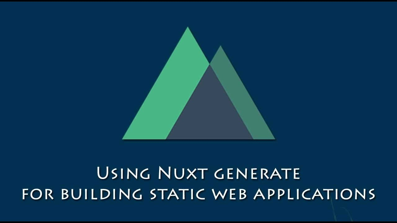 Using Nuxt generate for building static web applications