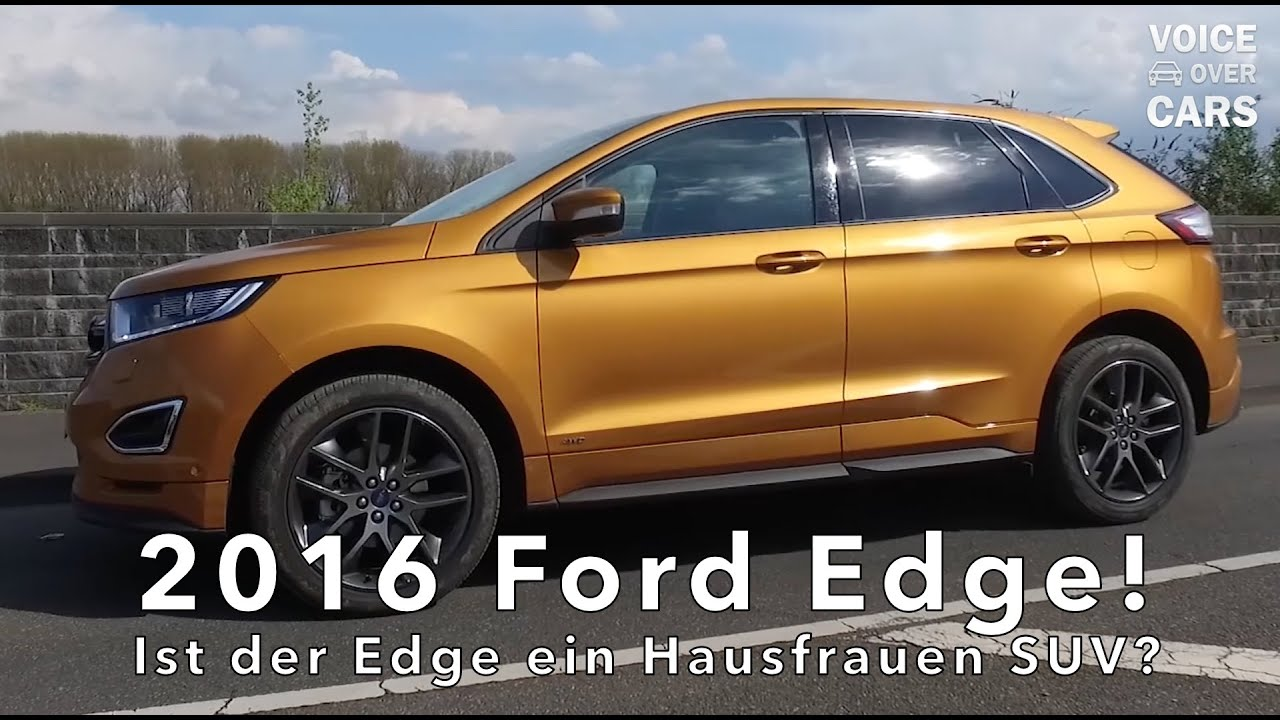 2016 ford edge fakten und informationen voice over cars news youtube. Black Bedroom Furniture Sets. Home Design Ideas