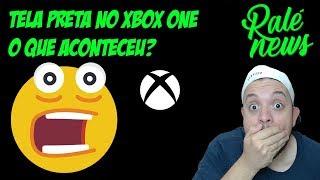 A BOMBA DO DIA!!! TELA PRETA NO XBOX ONE - O QUE ACONTECEU ?