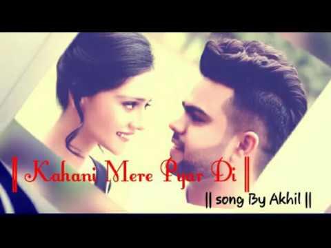 Kahani Mere Pyar di | Latest Song of Akhil...