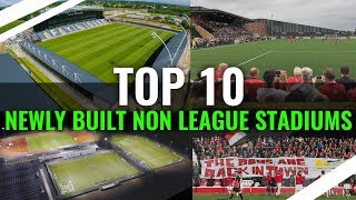TOP 10 Most Impressive Newly Built Non League Stadiums