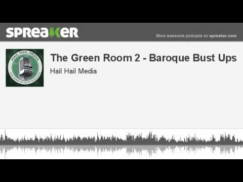 The Green Room 2 - Baroque Bust Ups (made with Spreaker)