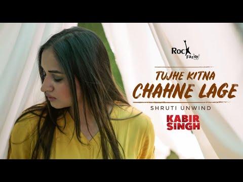 Kabir Singh - Tujhe Kitna Chahne | FEMALE VERSION | Shruti Unwind | Shahid | Arijit | Rockfarm