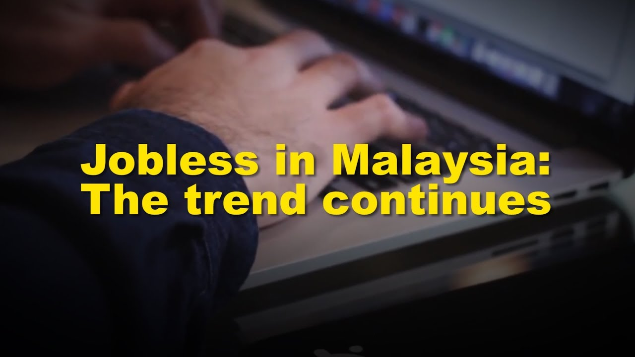 Jobless in Malaysia: The trend continues - YouTube
