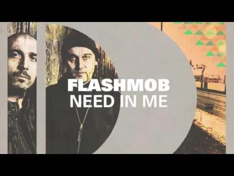 Flashmob - Need In Me [Full Length] 2012