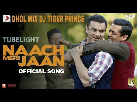 Tubelight   Naach Meri Jaan Dhol Mix Dj Tiger Prince   Sony Music India   Uc Music India®