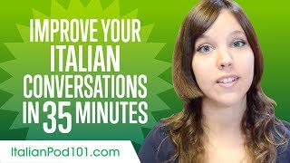 Learn Italian in 35 Minutes - Improve your Italian Conversation Skills