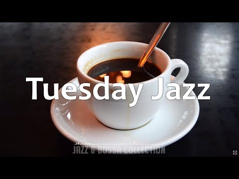 Tuesday Jazz : Happy Relaxing Coffee Music - Morning Wake Up Music for Good Mood , Work, Concentrate