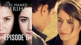 The Girl Named Feriha - Episode 6
