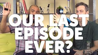 Our last episode ever?