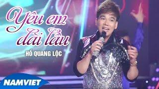 Yêu Em Dài Lâu - Hồ Quang Lộc (MV OFFICIAL)