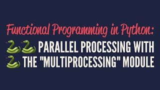 Functional Programming in Python: Parallel Processing with