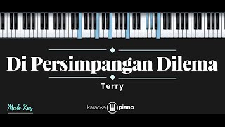 Di Persimpangan Dilema Terry Karaoke Piano Male Key