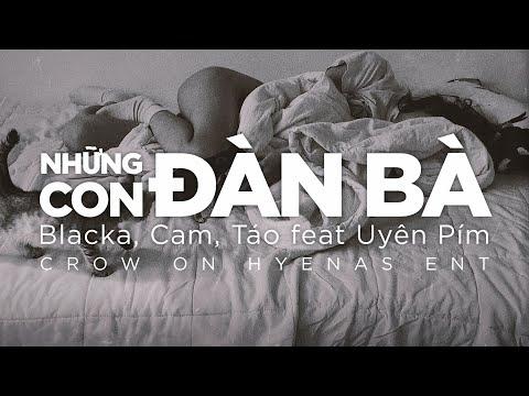 """BLACKA - CAM & TÁO - """"NHỮNG CON ĐÀN BÀ"""" ft UYÊN PÍM (BỆT BAND)"""