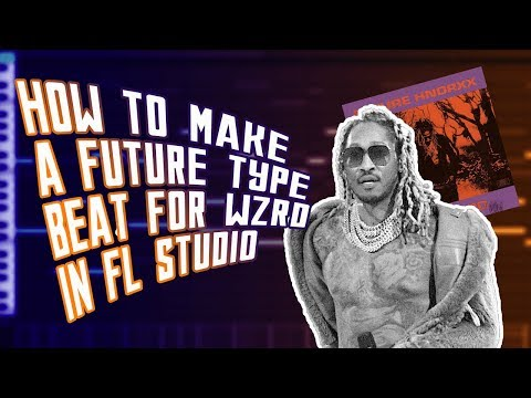 HOW TO MAKE A FUTURE TYPE BEAT FOR WZRD | HOW TO MAKE A FUTURE TYPE BEAT FROM SCRATCH
