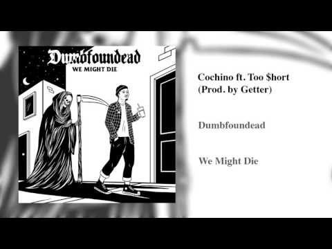 Dumbfoundead - Cochino ft. Too $hort (Prod. by Getter)