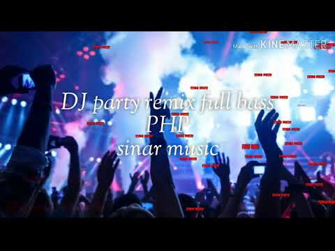 DJ party remix full bass PHP | DJ tinggi | kencang | DJ terbaru | DJ |