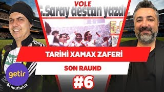 Galatasaray'ın unutulmaz maçını Ali Ece ve Serdar Ali Çelikler anlatıyor! | Son Raund #6