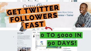 Get Twitter Followers Fast! How I Grew From 0 to 5000 in 90 Days!