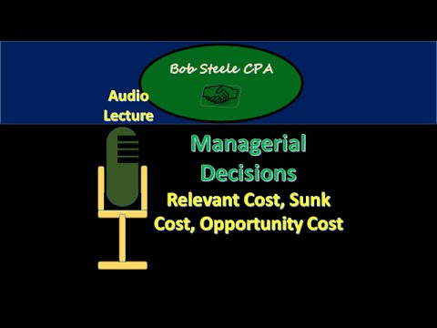2500.4 - Managerial Decisions, Relevant Cost, Sunk Cost, Opportunity cost