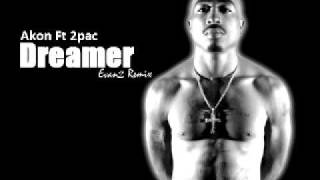 Akon Ft 2pac - Dreamer (Evanz Remix) 2010