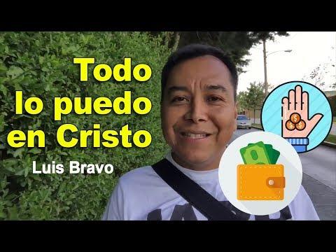 Todo lo puedo en Cristo que me fortalece - Luis Bravo