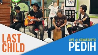 Video Last Child - Pedih (Live @ Ganaskustik) download MP3, 3GP, MP4, WEBM, AVI, FLV Maret 2018