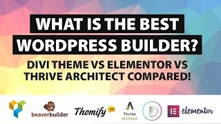 What Is The Best Wordpress Page Builder - Divi Theme Vs Elementor Vs Thrive Arcitect Compared!
